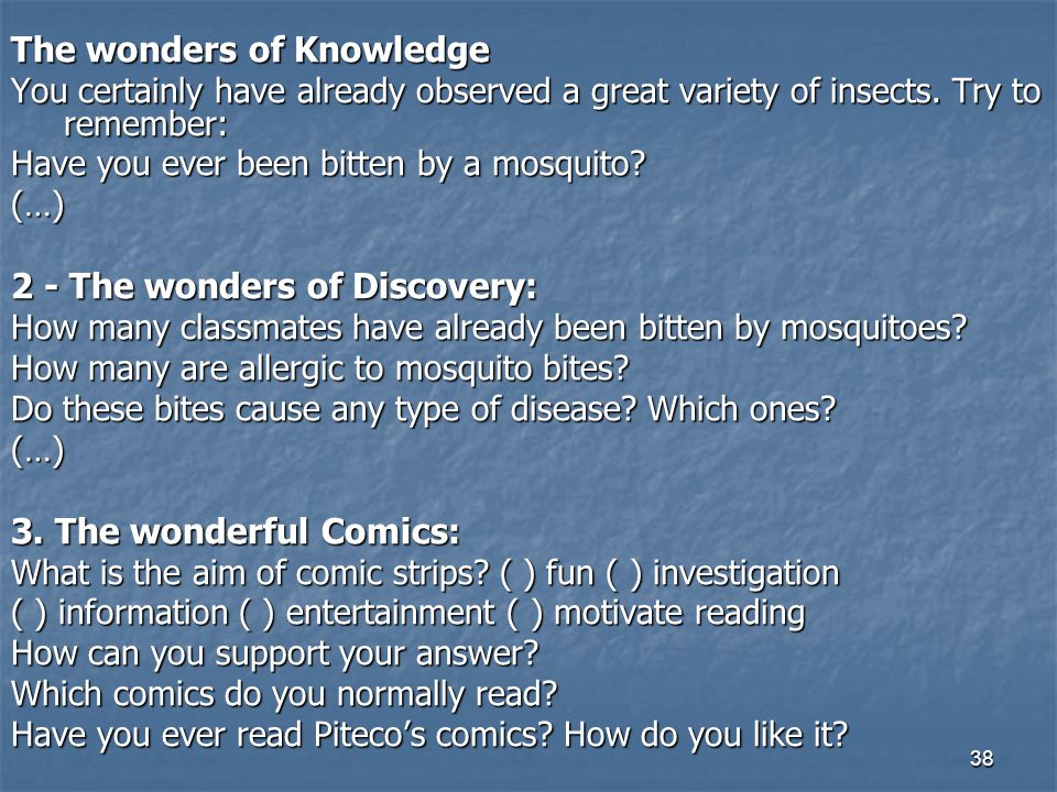38 The wonders of Knowledge You certainly have already observed a great variety of insects.