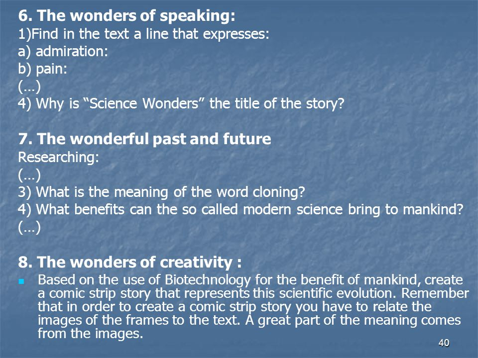"""40 6. The wonders of speaking: 1)Find in the text a line that expresses: a) admiration: b) pain: (…) 4) Why is """"Science Wonders"""" the title of the stor"""