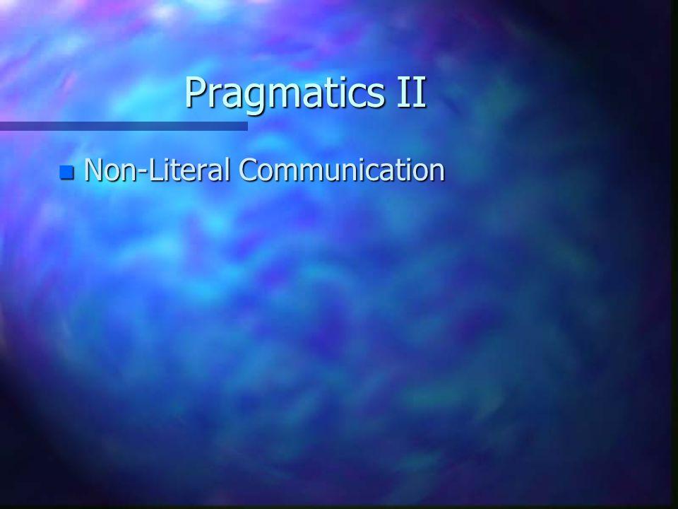 Pragmatics II n Non-Literal Communication