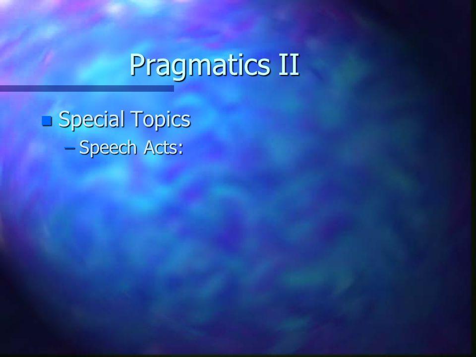 Pragmatics II n Special Topics –Speech Acts: