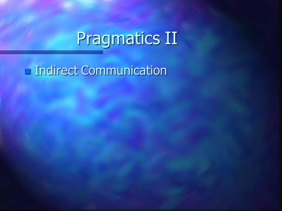 Pragmatics II n Indirect Communication