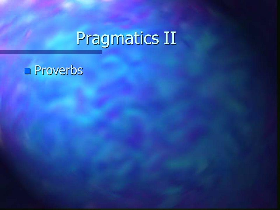 Pragmatics II n Proverbs