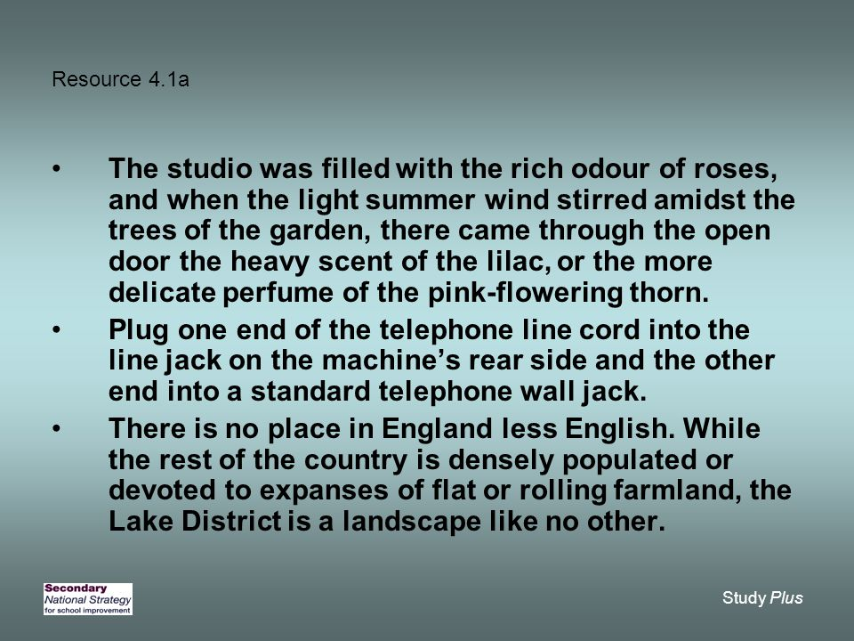 Study Plus Resource 4.1a The studio was filled with the rich odour of roses, and when the light summer wind stirred amidst the trees of the garden, th