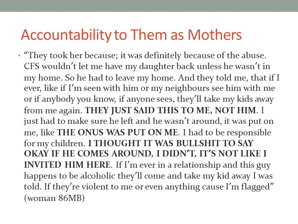 Accountability to Them as Mothers They took her because; it was definitely because of the abuse.
