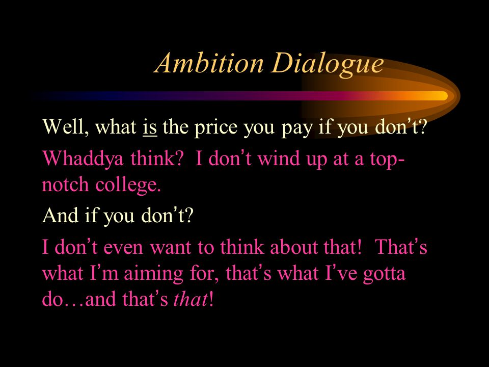 Ambition Dialogue Well, what is the price you pay if you don't.