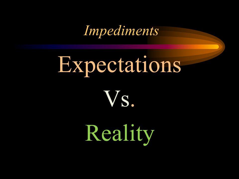 Impediments Expectations Vs. Reality