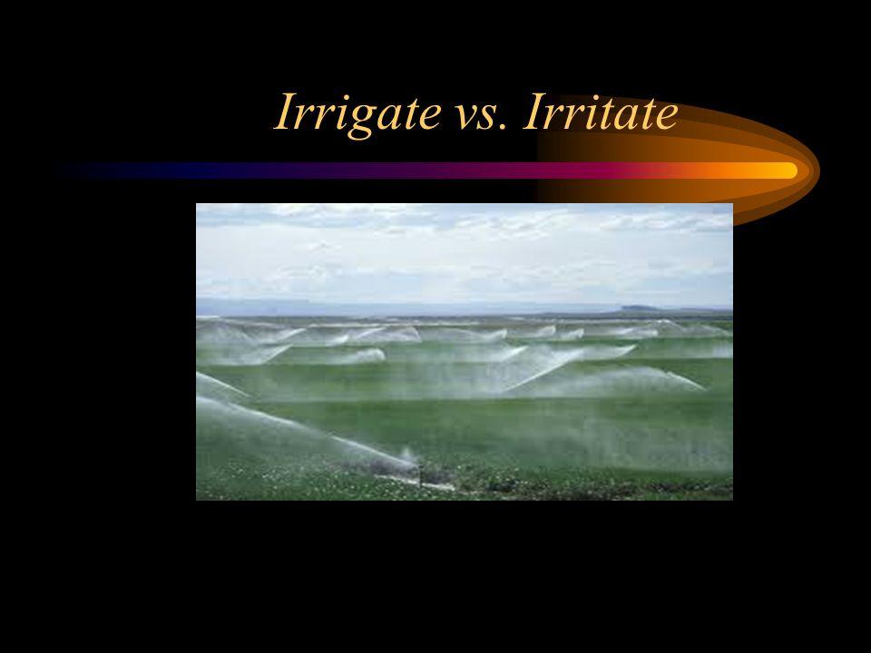 Irrigate vs. Irritate