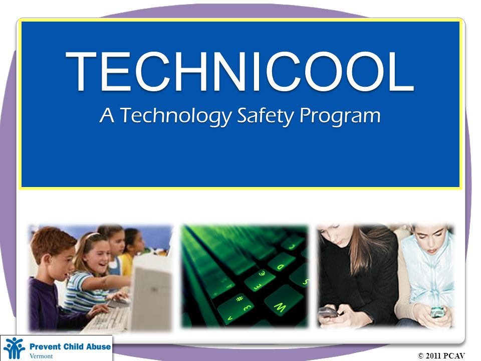 TECHNICOOL A Technology Safety Program © 2011 PCAV