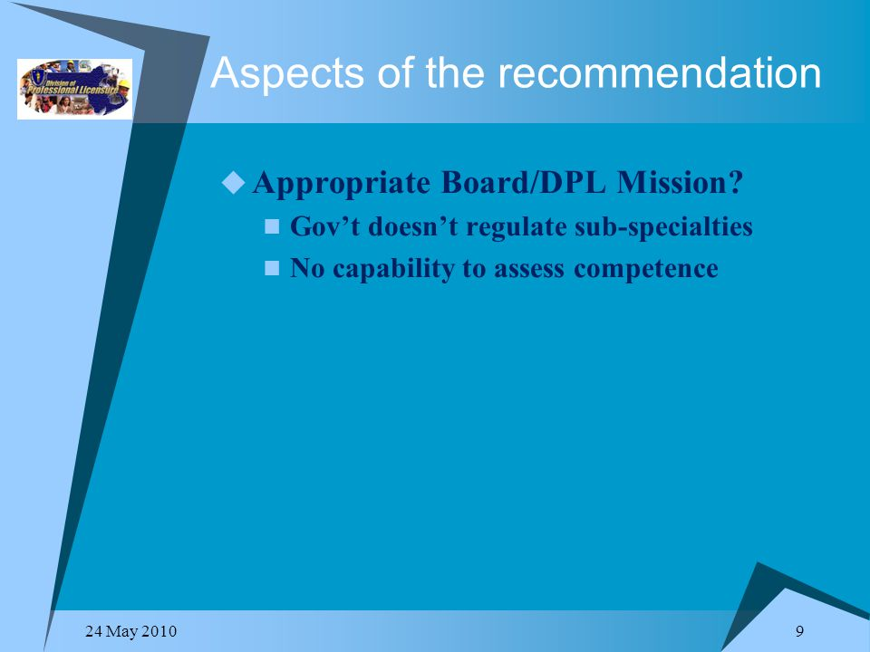 24 May 2010 9 Aspects of the recommendation  Appropriate Board/DPL Mission.