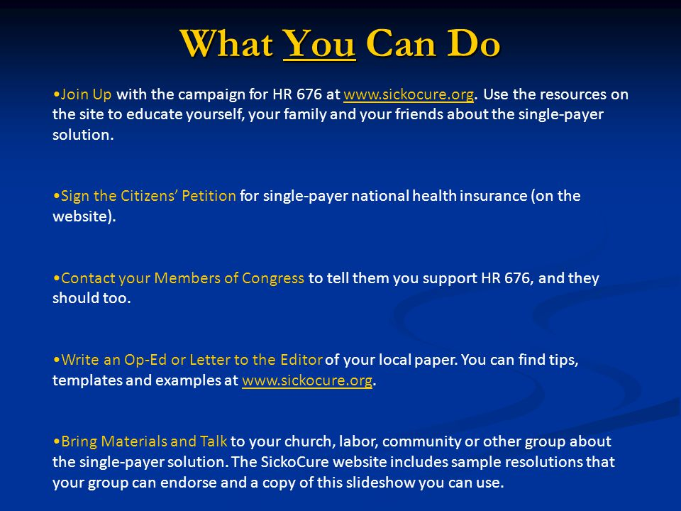What You Can Do Join Up with the campaign for HR 676 at www.sickocure.org.