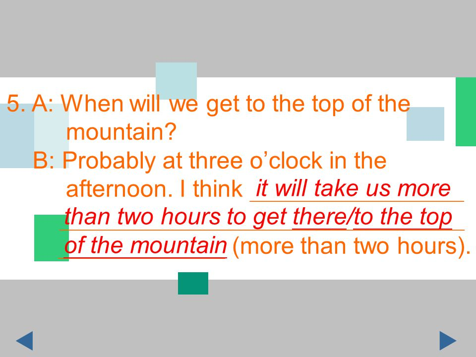 5. A: When will we get to the top of the mountain.