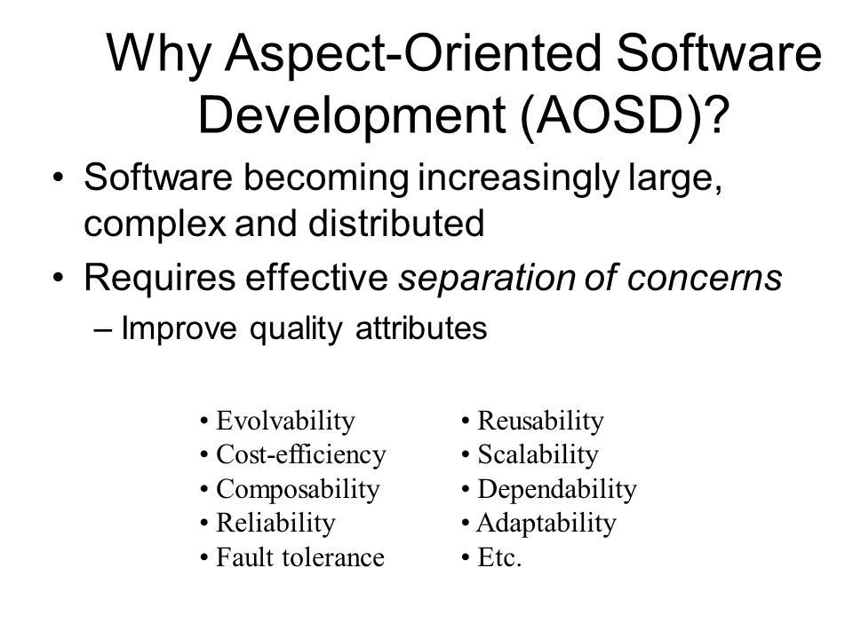 Need for Separation of Concerns Development requires focusing on one concern at a time Large …complex …distributed software systems