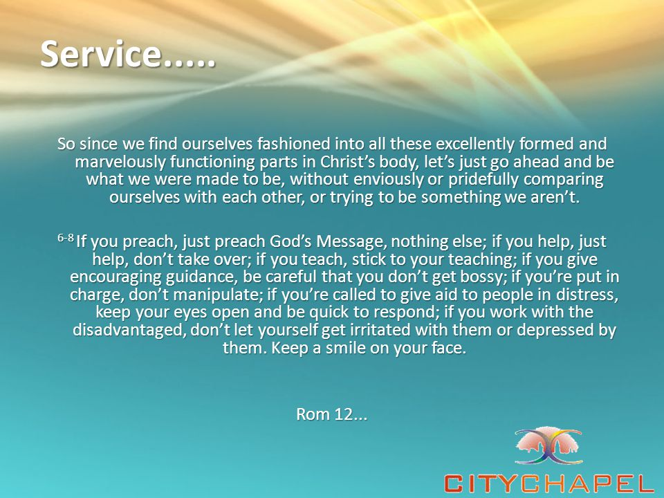 Service..... So since we find ourselves fashioned into all these excellently formed and marvelously functioning parts in Christ's body, let's just go