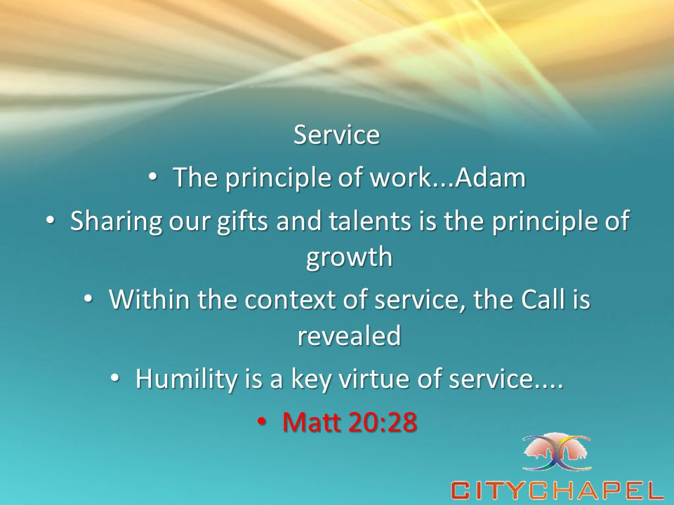 Service The principle of work...Adam The principle of work...Adam Sharing our gifts and talents is the principle of growth Sharing our gifts and talen