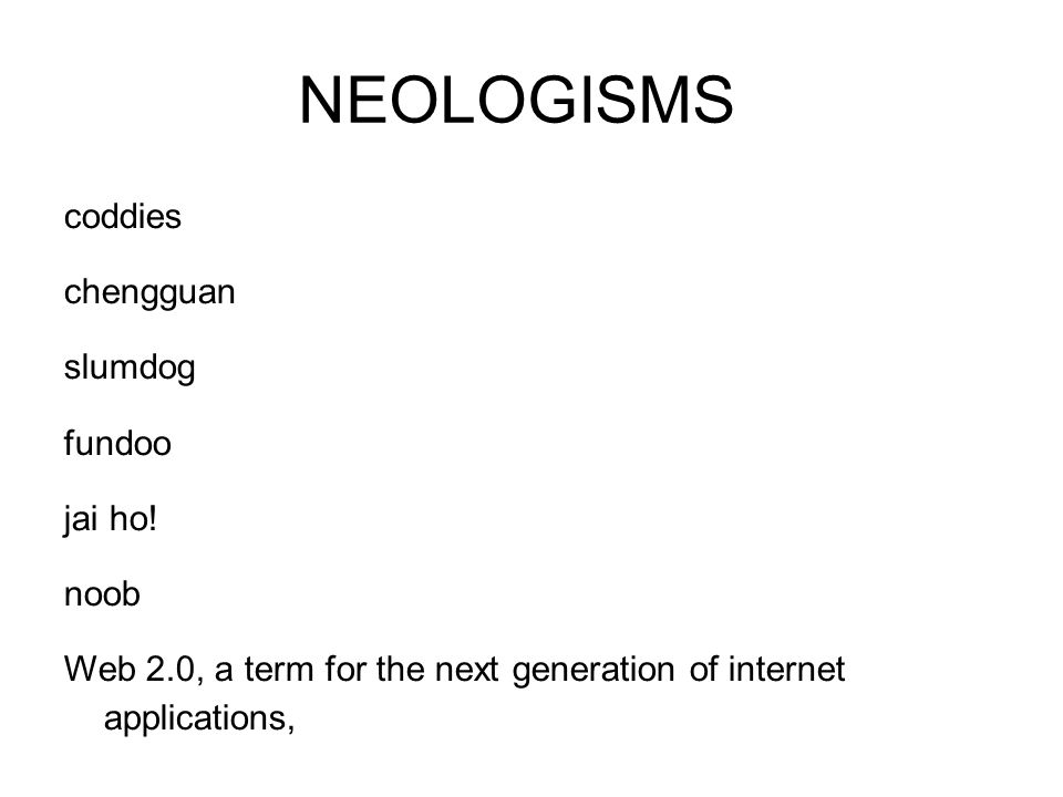NEOLOGISMS coddies chengguan slumdog fundoo jai ho! noob Web 2.0, a term for the next generation of internet applications,