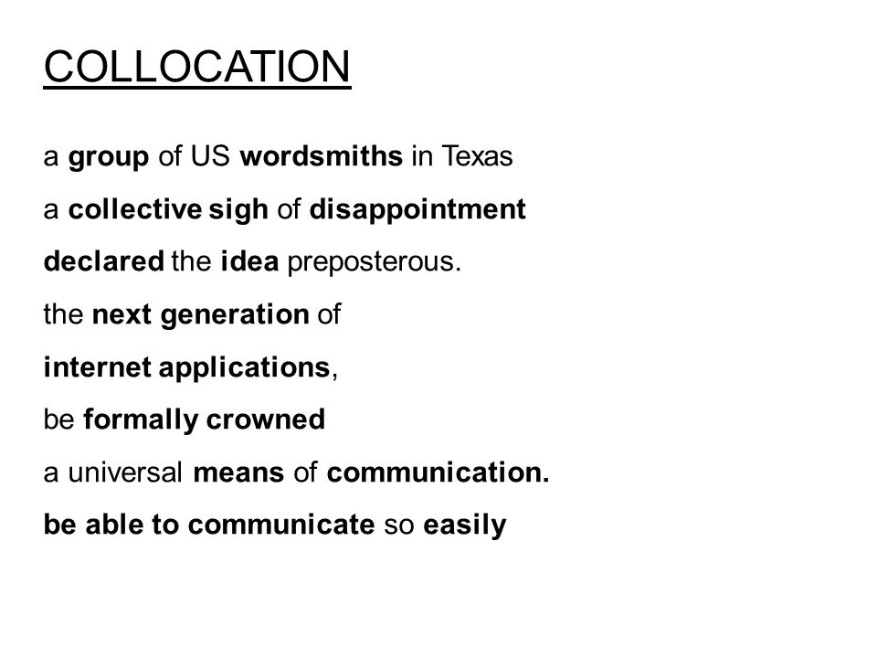 COLLOCATION a group of US wordsmiths in Texas a collective sigh of disappointment declared the idea preposterous.