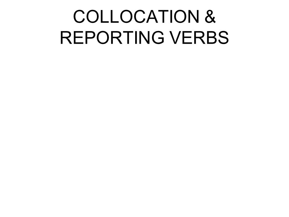 COLLOCATION & REPORTING VERBS