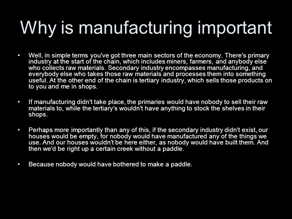 Why is manufacturing important Well, in simple terms you ve got three main sectors of the economy.