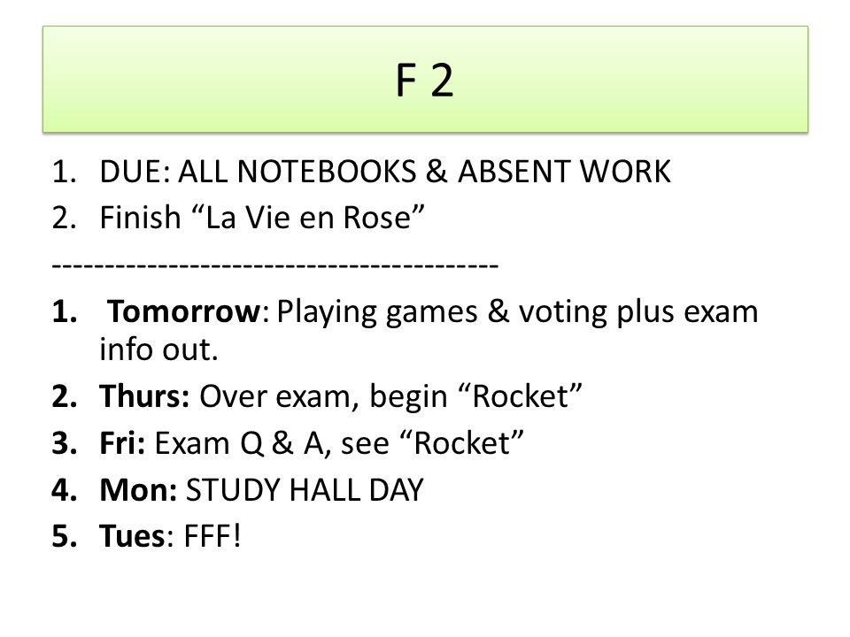 F 2 1.DUE: ALL NOTEBOOKS & ABSENT WORK 2.Finish La Vie en Rose ------------------------------------------ 1.