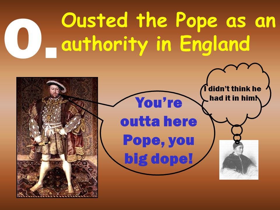 """P. Pope would not give Henry a divorce Catherine of Aragon: No son! One daughter: Mary Henry says: """"I've got to have a son! Pope give me a divorce!"""" P"""