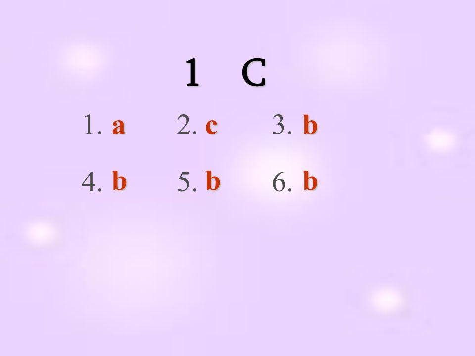 1 C 1. 2. 3. 4. 5. 6.acb bbb