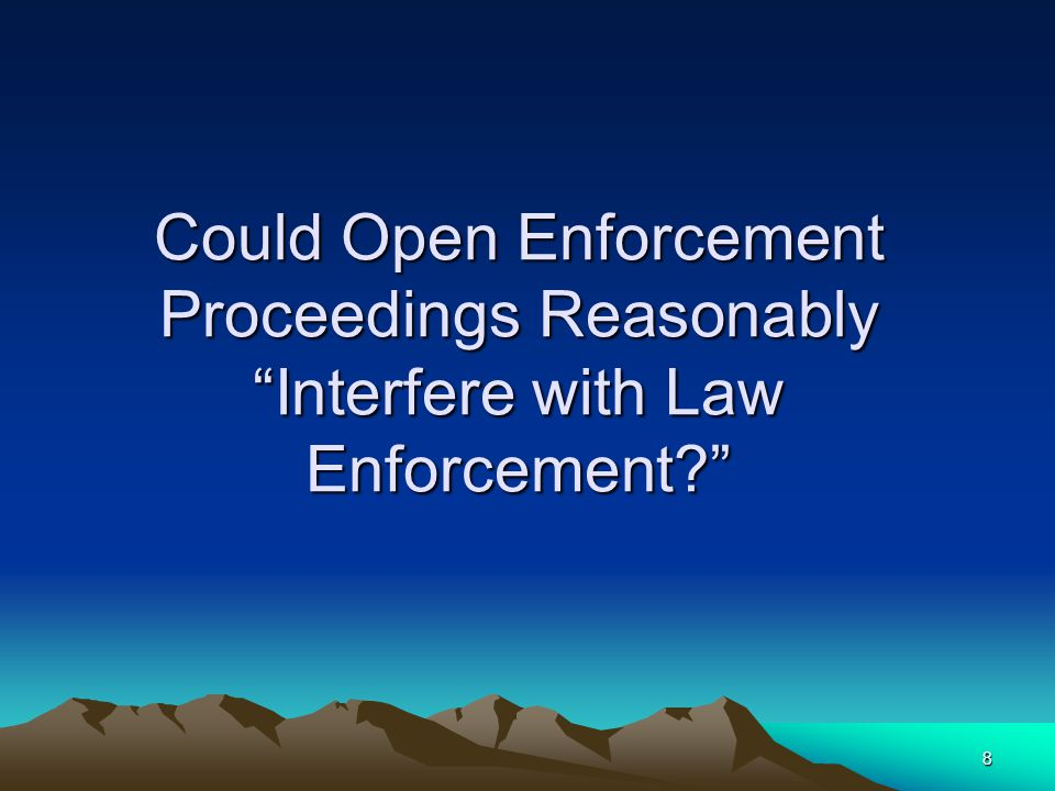 "8 Could Open Enforcement Proceedings Reasonably ""Interfere with Law Enforcement?"""