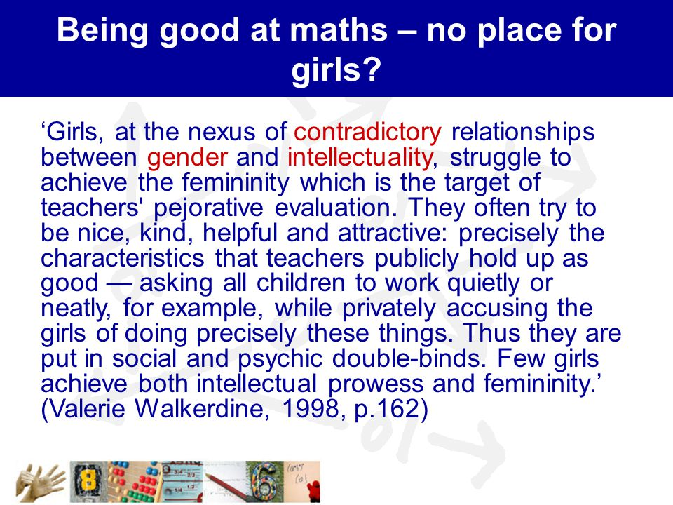Being good at maths – no place for girls.