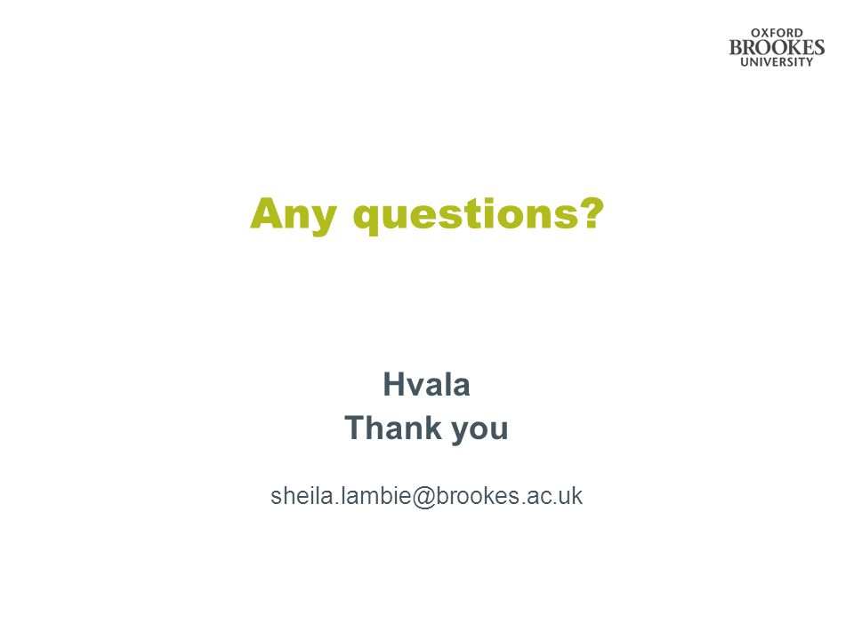 Any questions Hvala Thank you sheila.lambie@brookes.ac.uk