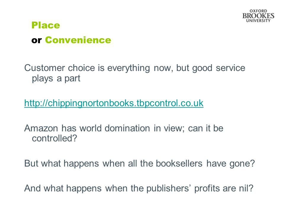 Place or Convenience Customer choice is everything now, but good service plays a part http://chippingnortonbooks.tbpcontrol.co.uk Amazon has world domination in view; can it be controlled.