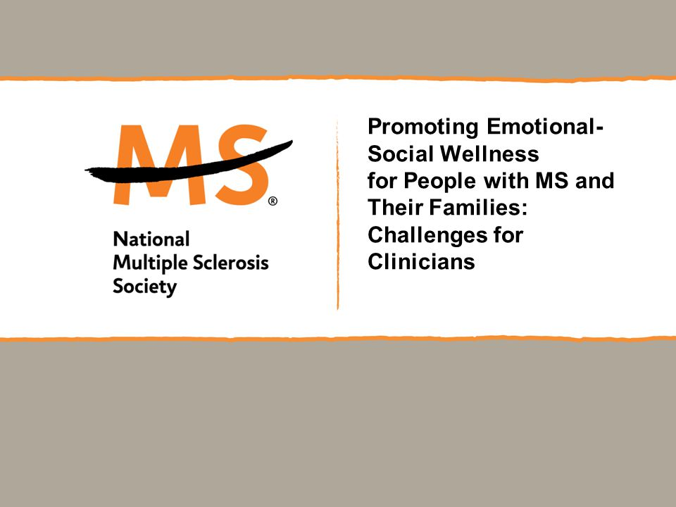 Promoting Emotional- Social Wellness for People with MS and Their Families: Challenges for Clinicians