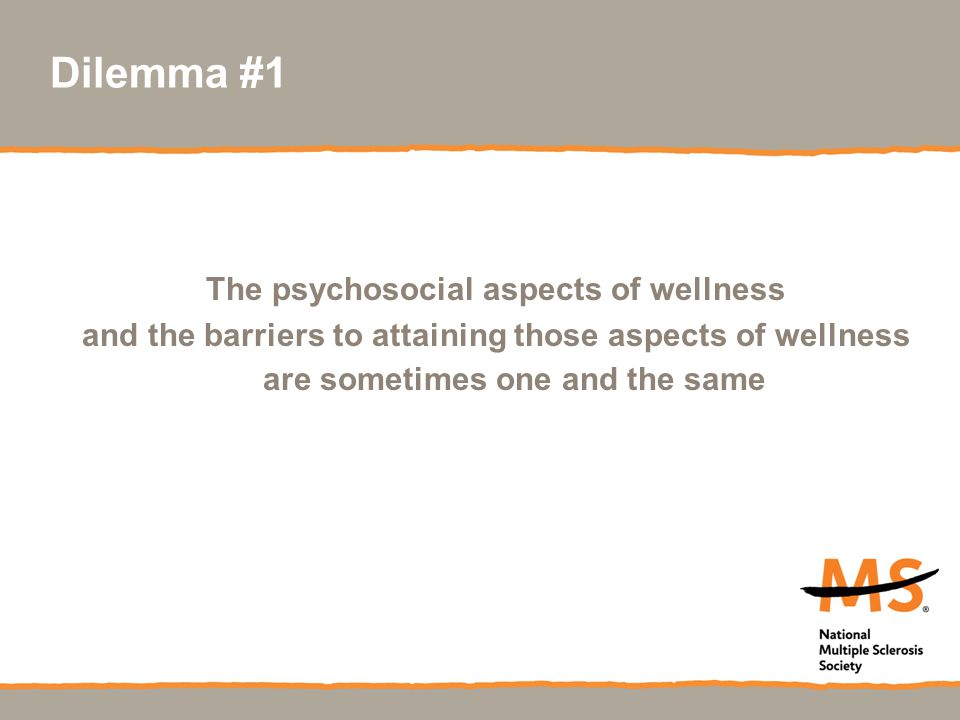 Dilemma #1 The psychosocial aspects of wellness and the barriers to attaining those aspects of wellness are sometimes one and the same