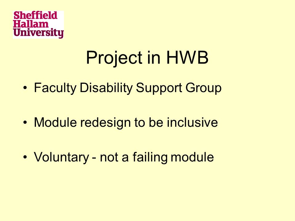 Project in HWB Faculty Disability Support Group Module redesign to be inclusive Voluntary - not a failing module