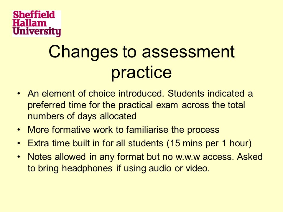 Changes to assessment practice An element of choice introduced. Students indicated a preferred time for the practical exam across the total numbers of
