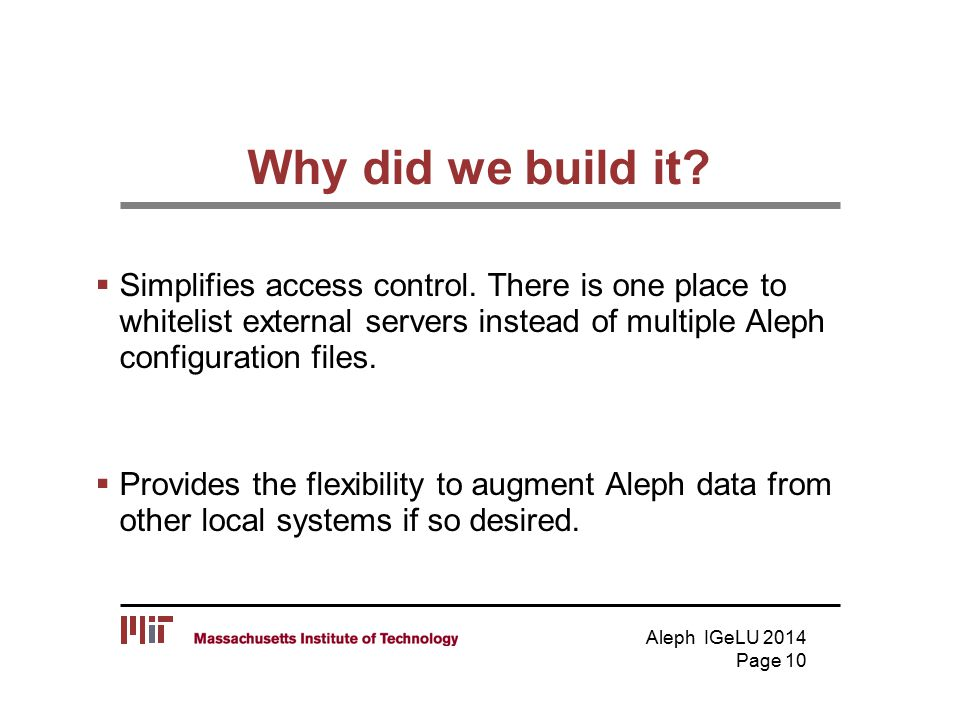 Why did we build it.  Simplifies access control.