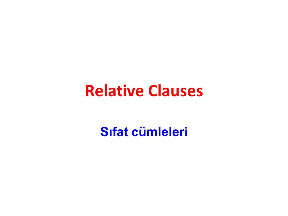Relative Clauses Sıfat cümleleri
