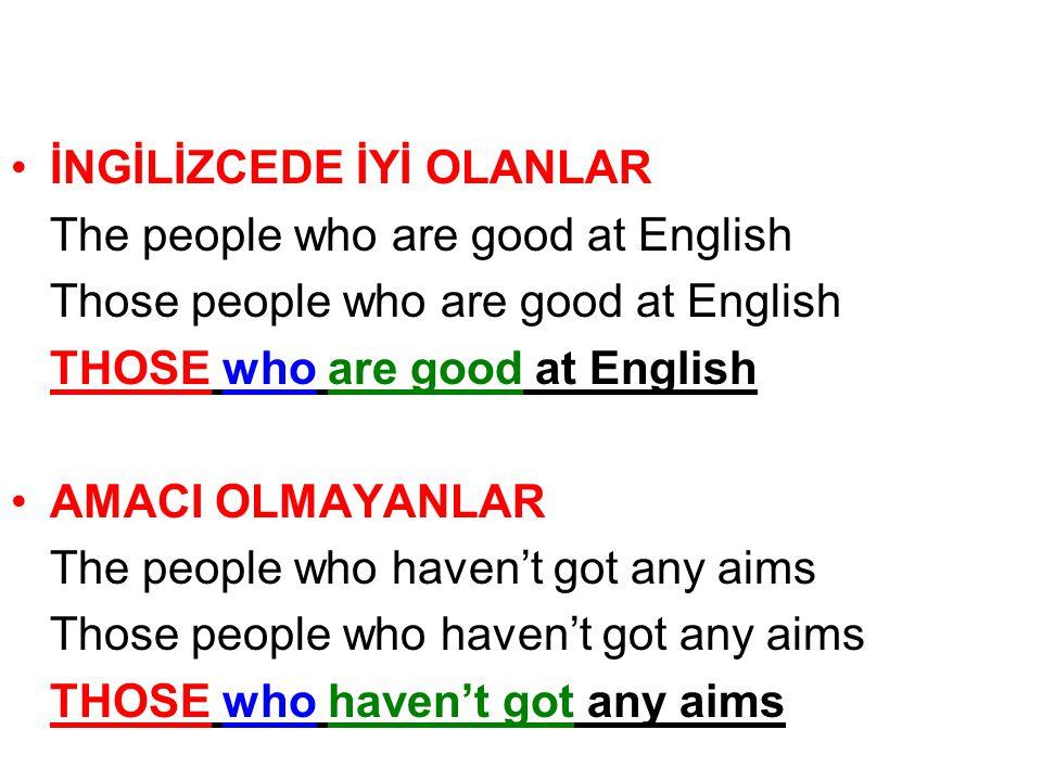 İNGİLİZCEDE İYİ OLANLAR The people who are good at English Those people who are good at English THOSE who are good at English AMACI OLMAYANLAR The peo