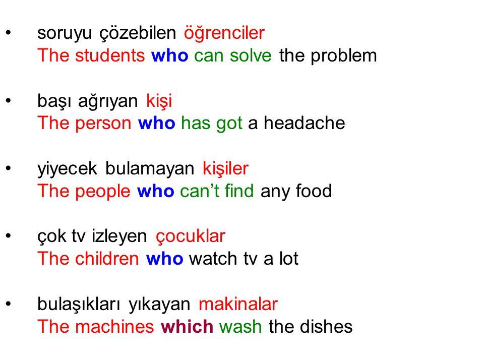 soruyu çözebilen öğrenciler The students who can solve the problem başı ağrıyan kişi The person who has got a headache yiyecek bulamayan kişiler The p
