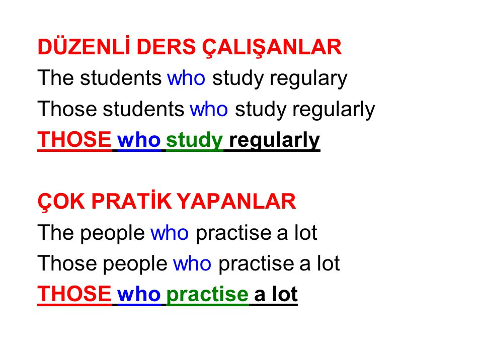 DÜZENLİ DERS ÇALIŞANLAR The students who study regulary Those students who study regularly THOSE who study regularly ÇOK PRATİK YAPANLAR The people wh