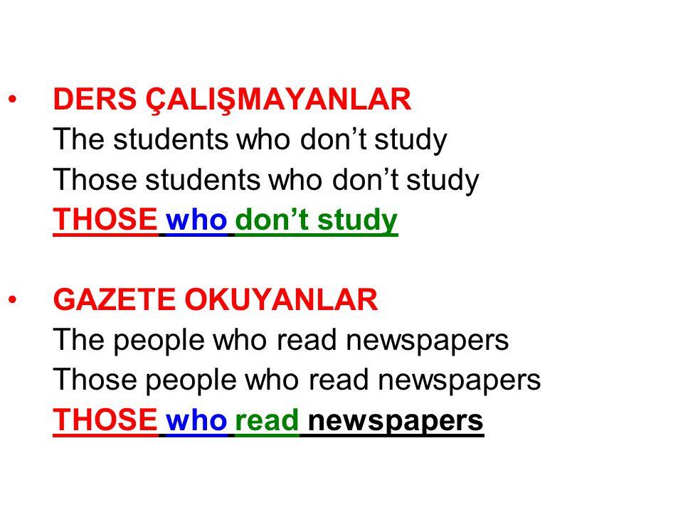 DERS ÇALIŞMAYANLAR The students who don't study Those students who don't study THOSE who don't study GAZETE OKUYANLAR The people who read newspapers T