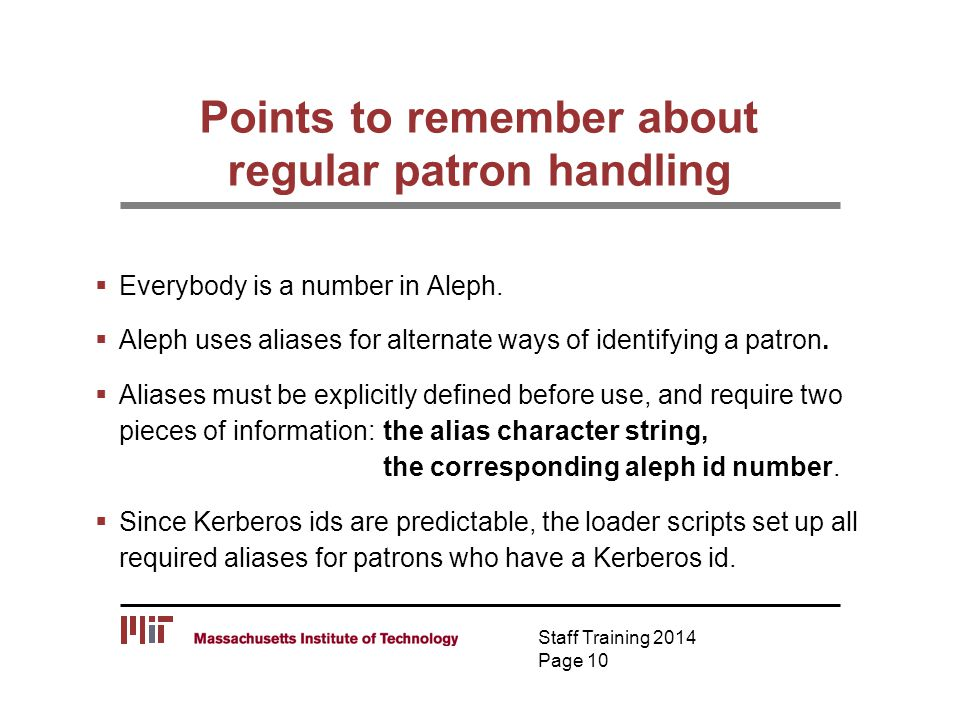 Points to remember about regular patron handling  Everybody is a number in Aleph.  Aleph uses aliases for alternate ways of identifying a patron. 