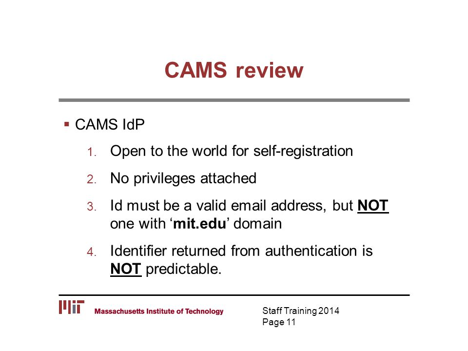 CAMS review  CAMS IdP 1. Open to the world for self-registration 2. No privileges attached 3. Id must be a valid email address, but NOT one with 'mit