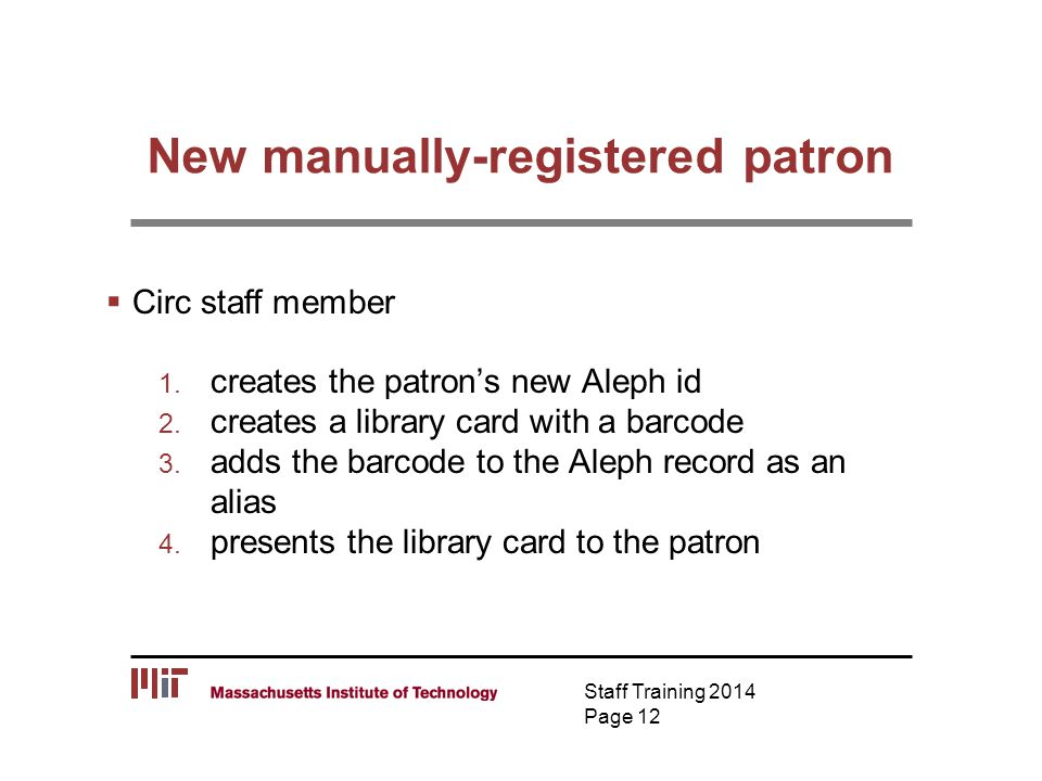 New manually-registered patron  Circ staff member 1. creates the patron's new Aleph id 2. creates a library card with a barcode 3. adds the barcode t