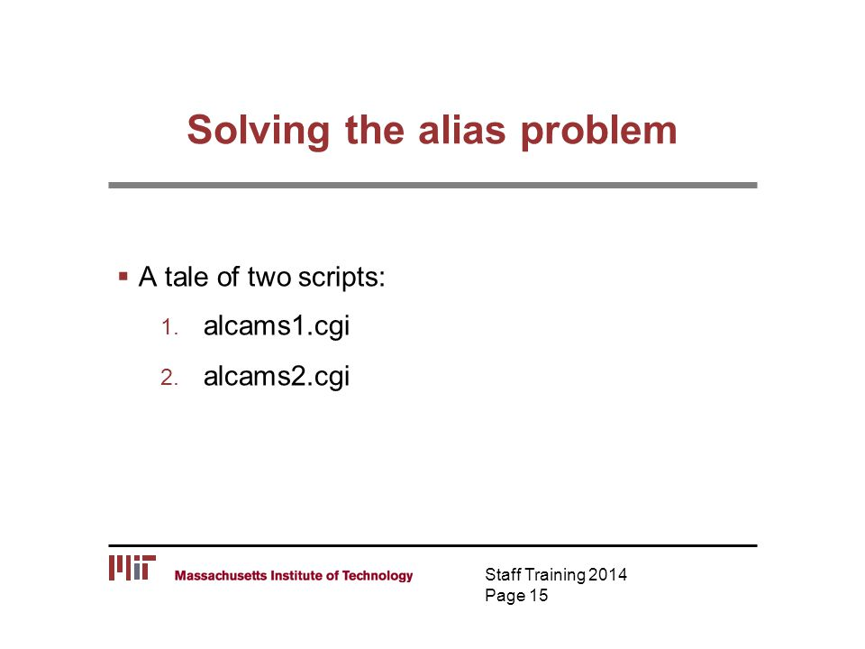 Solving the alias problem  A tale of two scripts: 1. alcams1.cgi 2. alcams2.cgi Staff Training 2014 Page 15