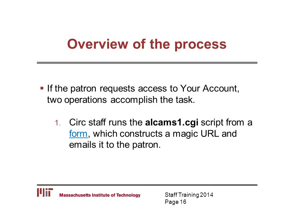 Overview of the process  If the patron requests access to Your Account, two operations accomplish the task. 1. Circ staff runs the alcams1.cgi script