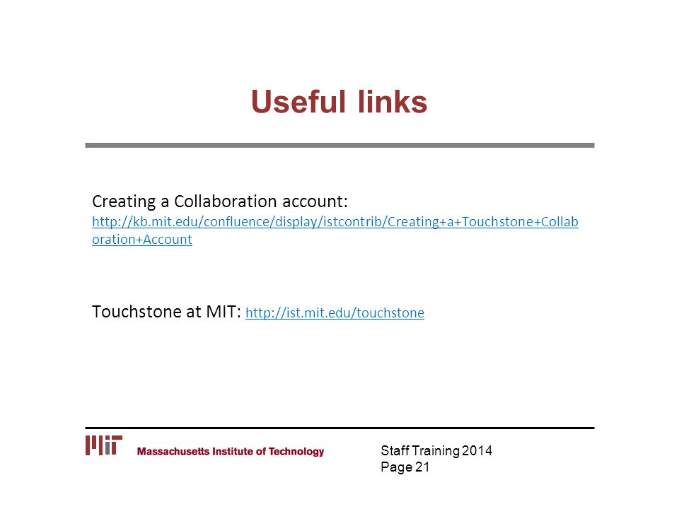 Useful links Creating a Collaboration account: http://kb.mit.edu/confluence/display/istcontrib/Creating+a+Touchstone+Collab oration+Account http://kb.