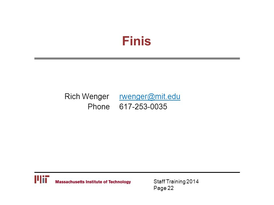 Finis Staff Training 2014 Page 22 Rich Wenger rwenger@mit.edurwenger@mit.edu Phone 617-253-0035