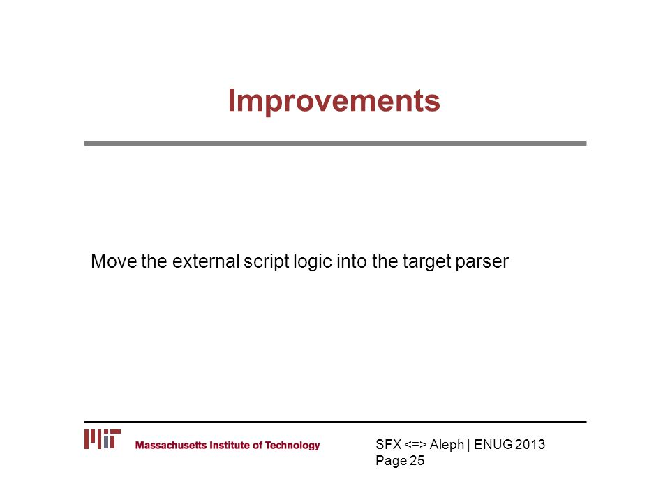 Improvements SFX Aleph | ENUG 2013 Page 25 Move the external script logic into the target parser