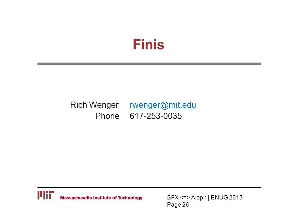 Finis SFX Aleph | ENUG 2013 Page 26 Rich Wenger rwenger@mit.edurwenger@mit.edu Phone 617-253-0035