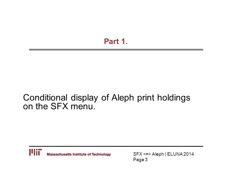 Part 1. Conditional display of Aleph print holdings on the SFX menu. SFX Aleph | ELUNA 2014 Page 3