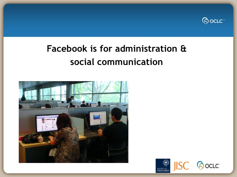 Facebook is for administration & social communication